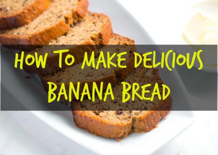 How To Make Banana Bread - Easy Moist Delicious Recipes