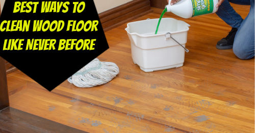 How to clean hardwood floor like never before at home