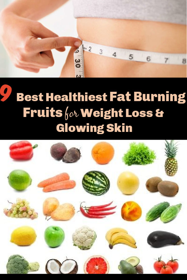 9 Best Healthiest Fat Burning Fruits for Weight Loss and Glowing Skin